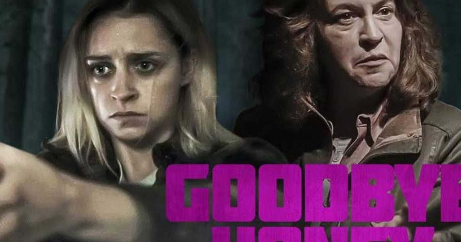 Goodbye Honey movie. Two women bond together to survive the night.