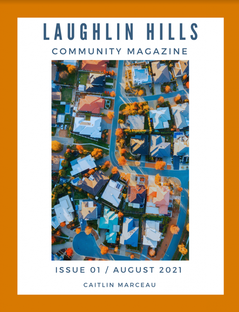 Orange background with a white centered picture of an overhead view of a community the words Laughlin Hills Community Magazine appear at the top with 'issue 01 / august 2021' along the bottom with the author's name Caitlin Marceau
