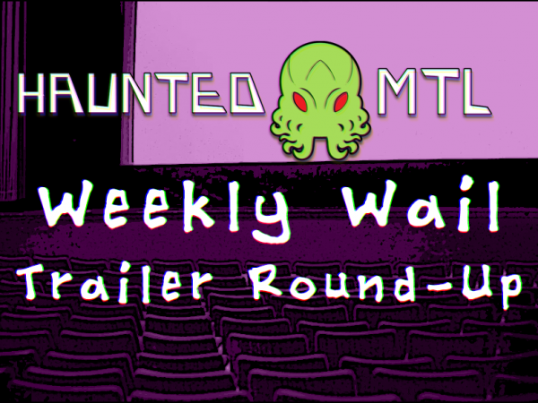 Weekly Wail Trailer Round-Up