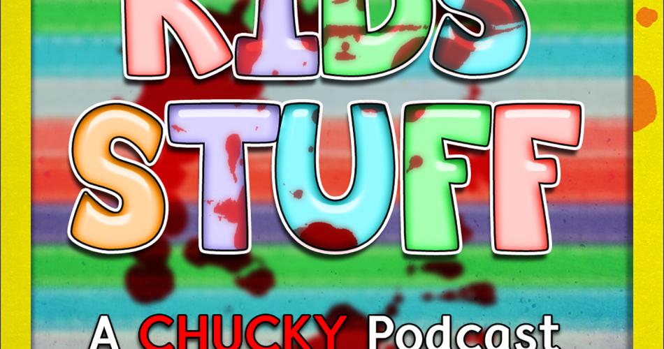 Kids' Stuff - A Chucky Podcast Cover Image